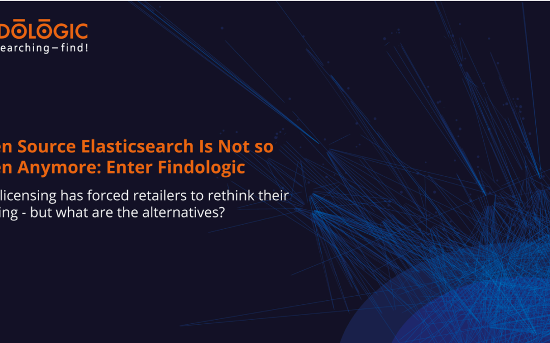Open Source Elasticsearch Is Not so Open Anymore: Enter Findologic